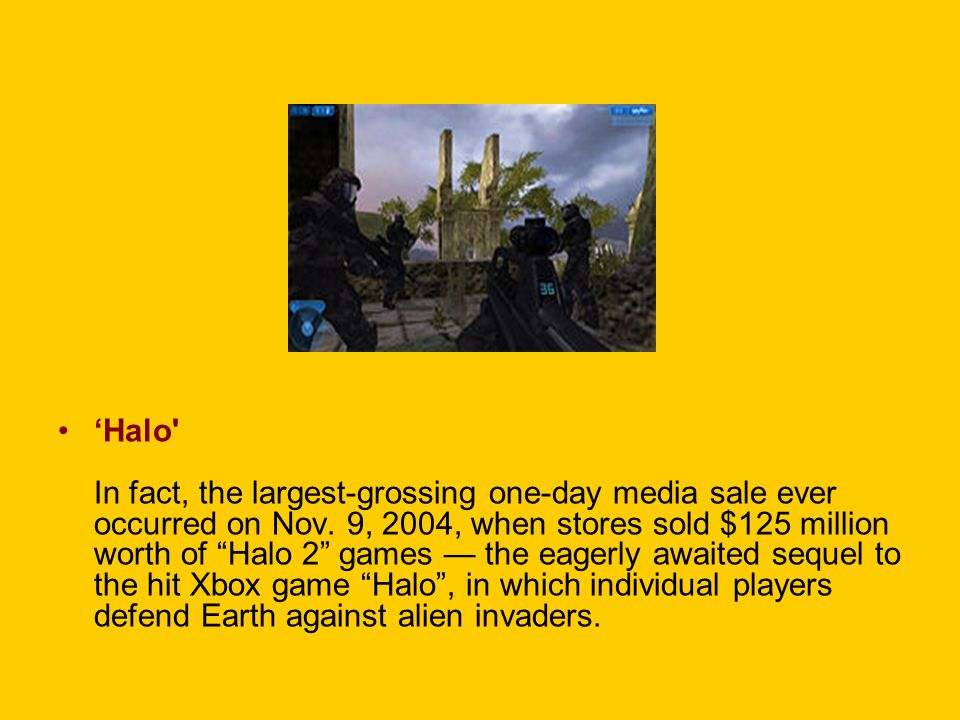 "'Halo' In fact, the largest-grossing one-day media sale ever occurred on Nov. 9, 2004, when stores sold $125 million worth of ""Halo 2"" games — the eag"