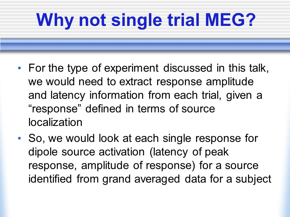 Why not single trial MEG.