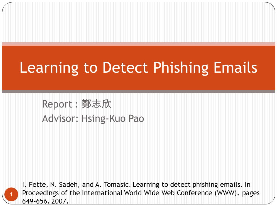 Report : 鄭志欣 Advisor: Hsing-Kuo Pao 1 Learning to Detect Phishing Emails I.