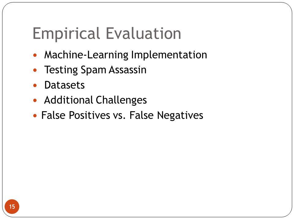 Empirical Evaluation 15 Machine-Learning Implementation Testing Spam Assassin Datasets Additional Challenges False Positives vs.