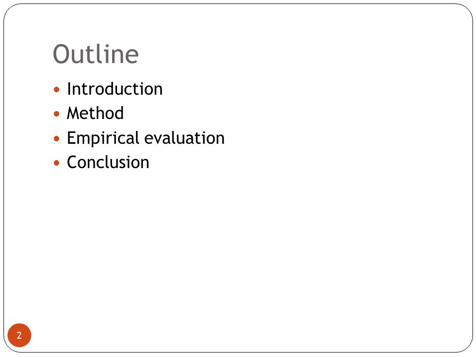 Outline 2 Introduction Method Empirical evaluation Conclusion