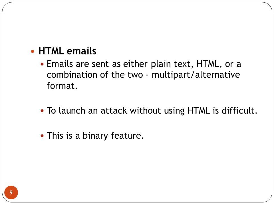 9 HTML emails Emails are sent as either plain text, HTML, or a combination of the two - multipart/alternative format.