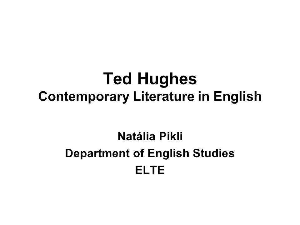 Ted Hughes Contemporary Literature in English Natália Pikli Department of English Studies ELTE