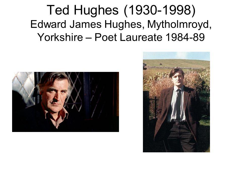 Ted Hughes (1930-1998) Edward James Hughes, Mytholmroyd, Yorkshire – Poet Laureate 1984-89