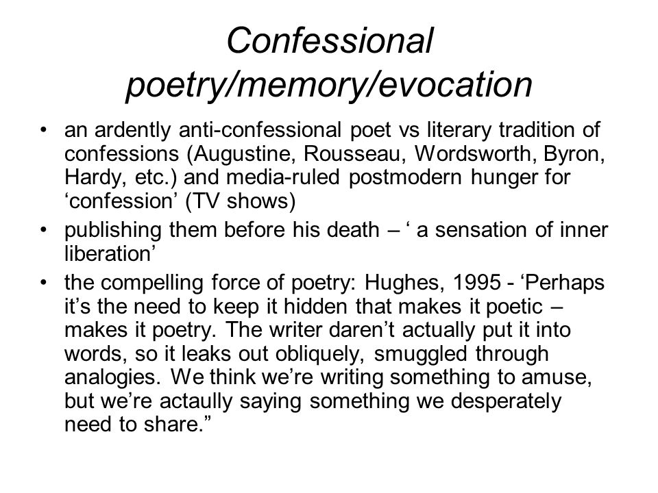 Confessional poetry/memory/evocation an ardently anti-confessional poet vs literary tradition of confessions (Augustine, Rousseau, Wordsworth, Byron,