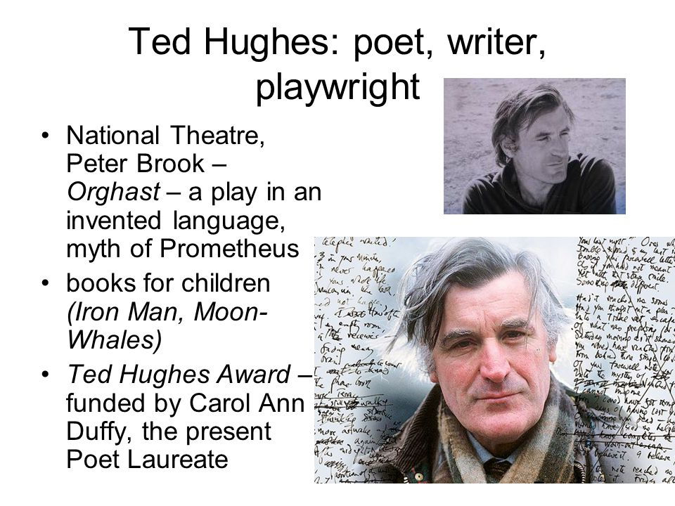 Ted Hughes: poet, writer, playwright National Theatre, Peter Brook – Orghast – a play in an invented language, myth of Prometheus books for children (