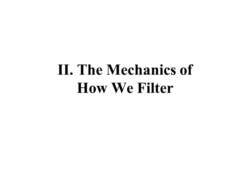 II. The Mechanics of How We Filter