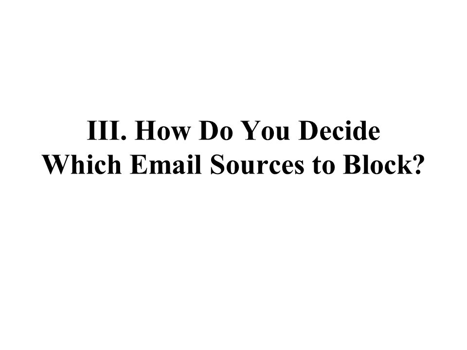 III. How Do You Decide Which Email Sources to Block?