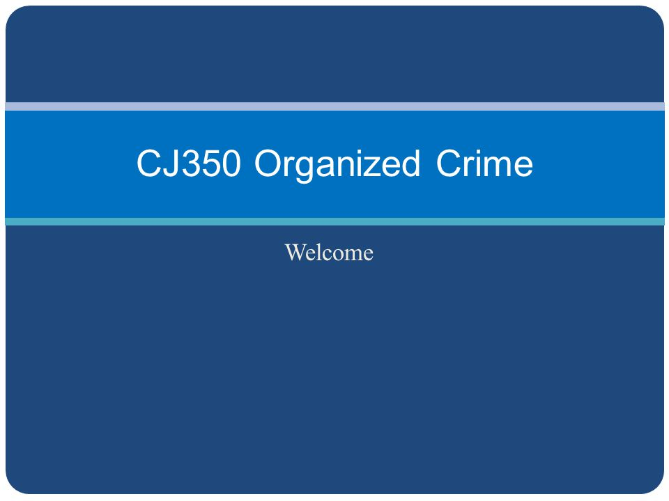 Welcome CJ350 Organized Crime