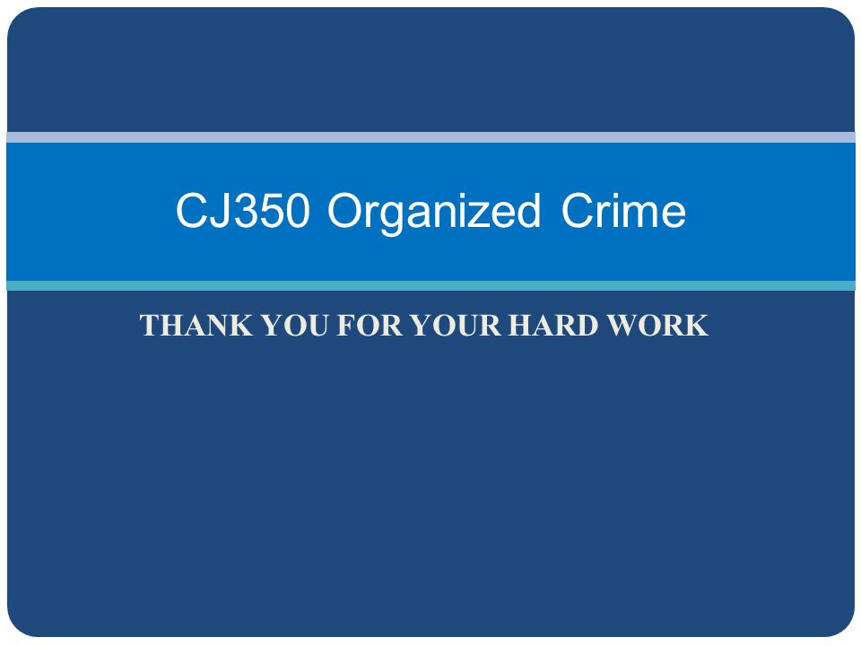 THANK YOU FOR YOUR HARD WORK CJ350 Organized Crime