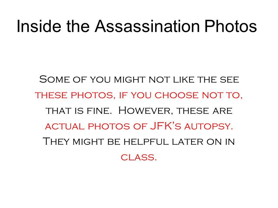 Inside the Assassination Photos Some of you might not like the see these photos, if you choose not to, that is fine.