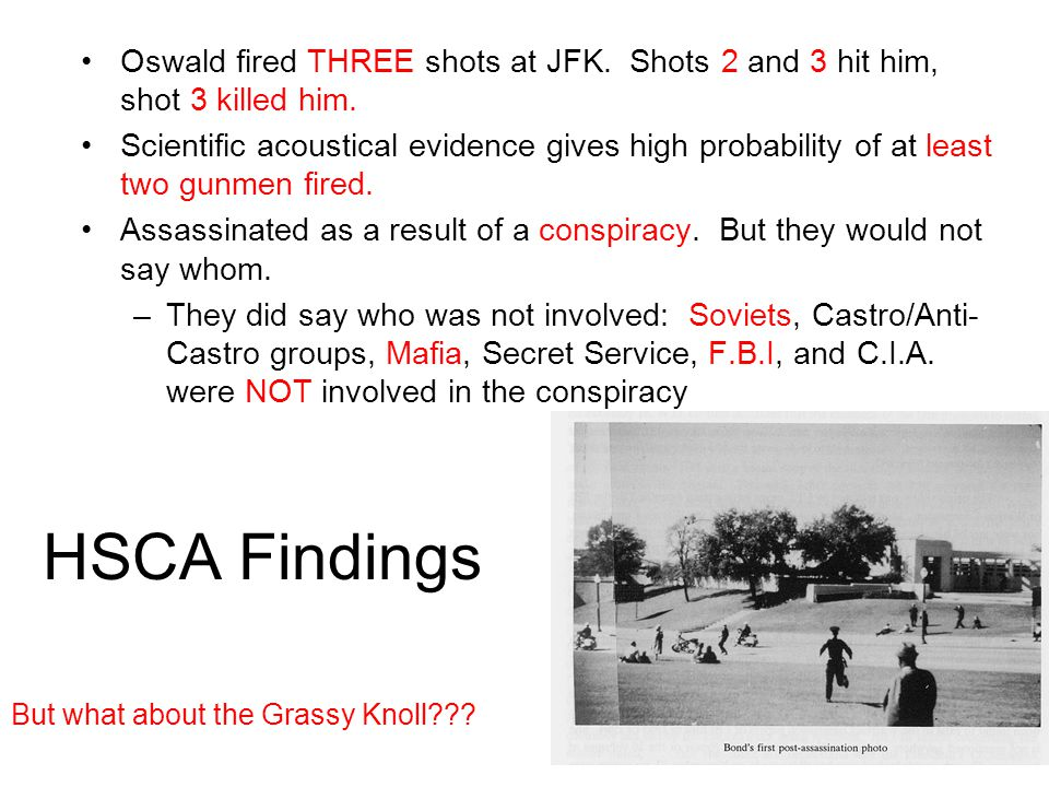 HSCA Findings Oswald fired THREE shots at JFK. Shots 2 and 3 hit him, shot 3 killed him.
