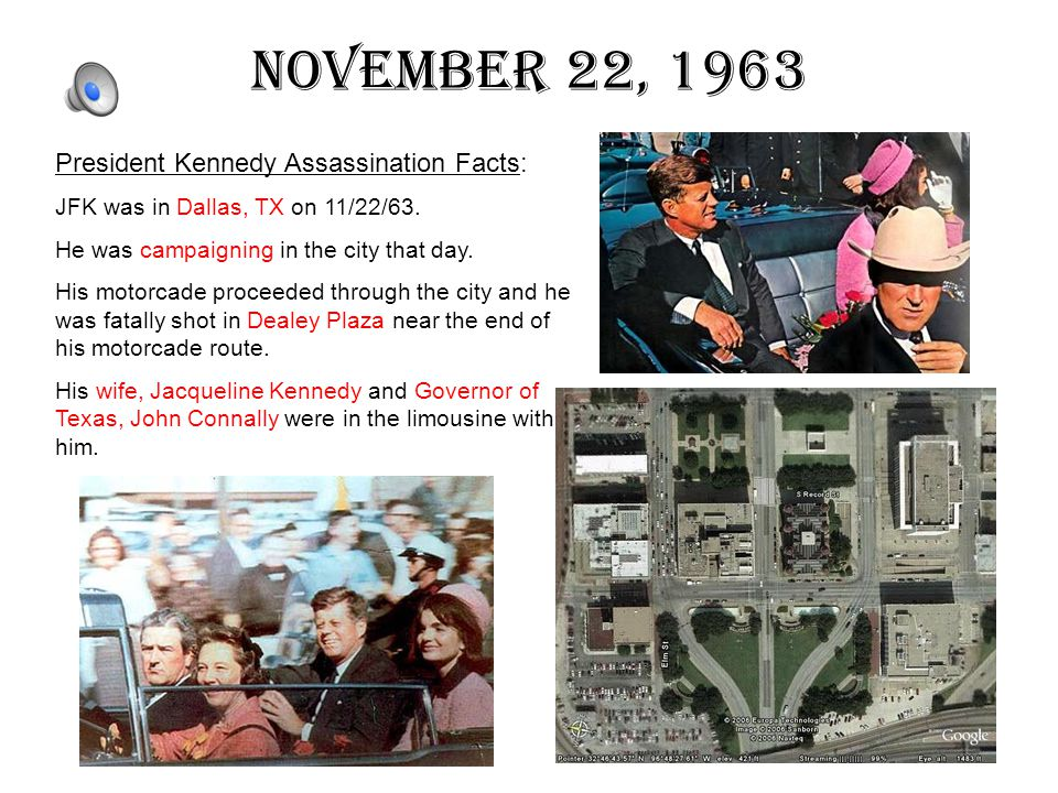 November 22, 1963 President Kennedy Assassination Facts: JFK was in Dallas, TX on 11/22/63.