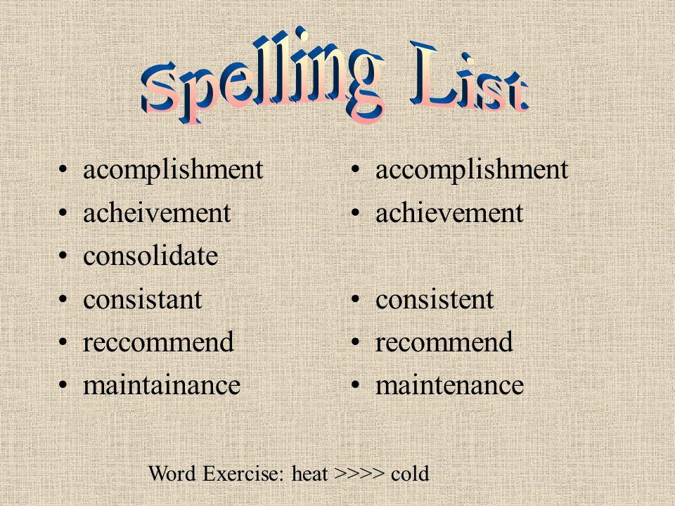 acomplishment acheivement consolidate consistant reccommend maintainance accomplishment achievement consistent recommend maintenance Word Exercise: he