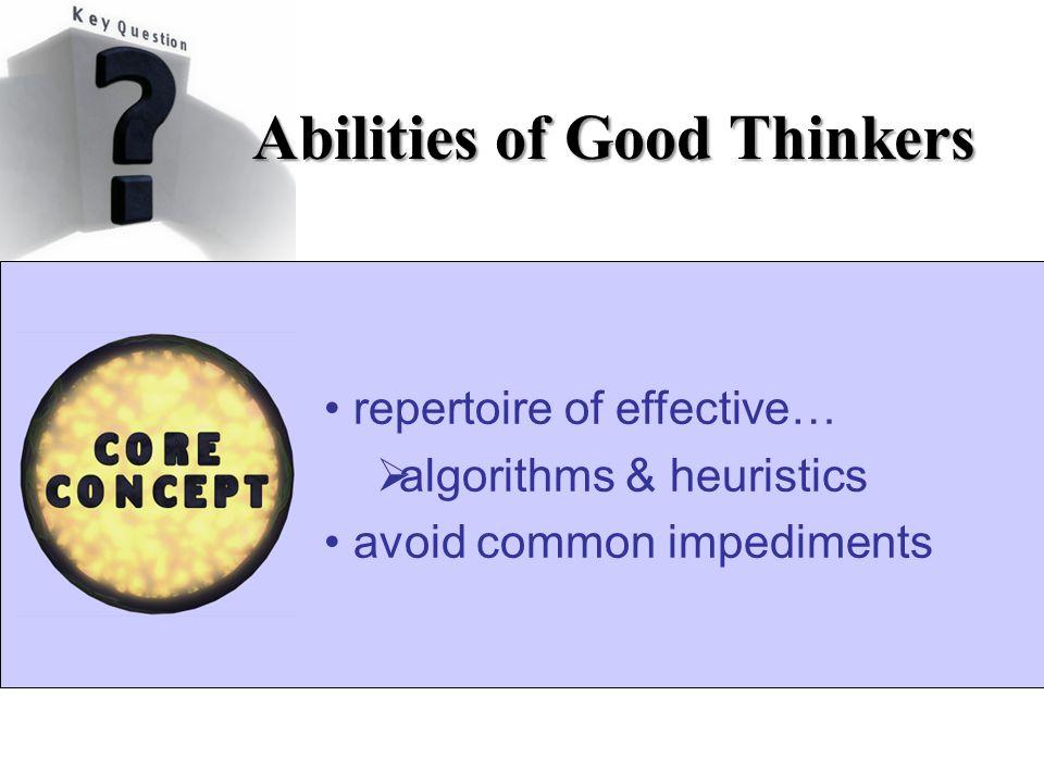 repertoire of effective…  algorithms & heuristics avoid common impediments Abilities of Good Thinkers