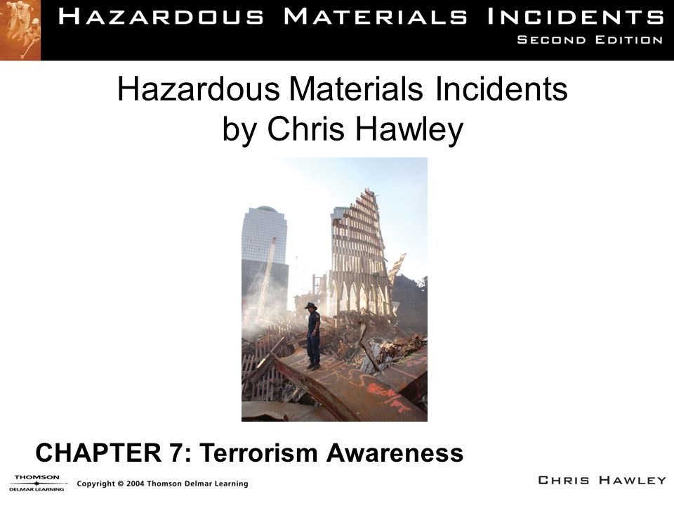 Chapter 7: Overview Type of terrorism Potential targets Indicators of terrorism Incident actions General groupings of warfare agents Detection of terrorism agents Federal assistance Basic incident priorities Summary