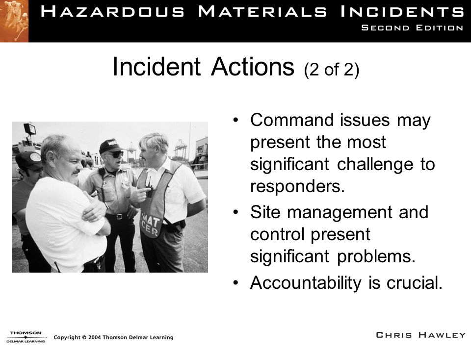 Incident Actions (2 of 2) Command issues may present the most significant challenge to responders.