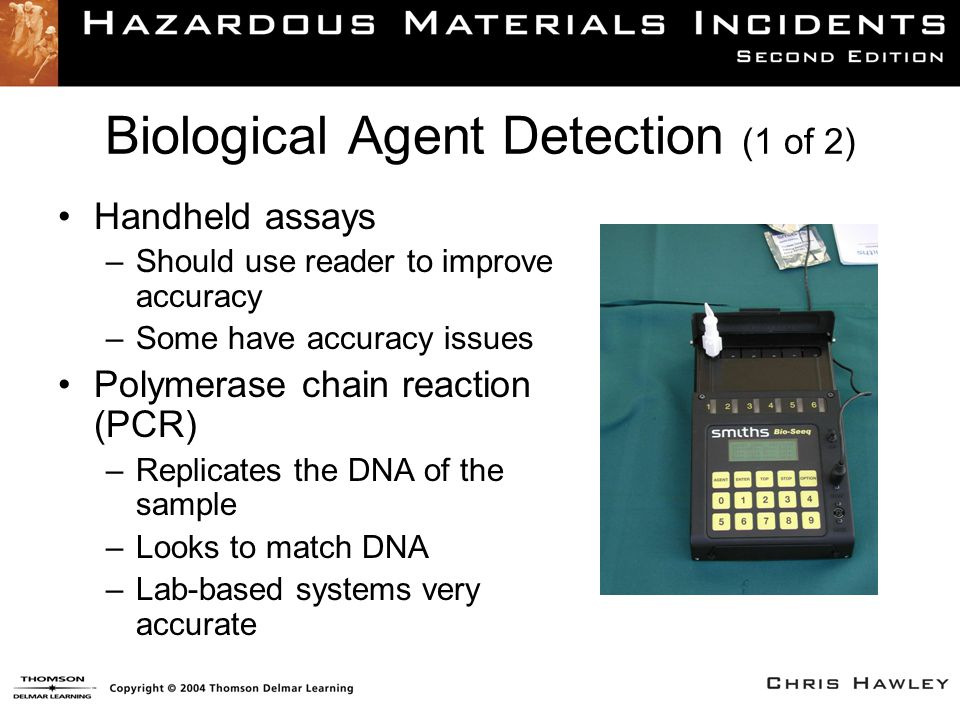 Biological Agent Detection (1 of 2) Handheld assays –Should use reader to improve accuracy –Some have accuracy issues Polymerase chain reaction (PCR)
