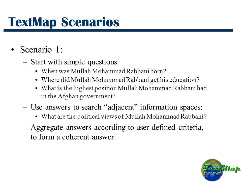 TextMap Scenarios Scenario 1: –Start with simple questions: When was Mullah Mohammad Rabbani born.