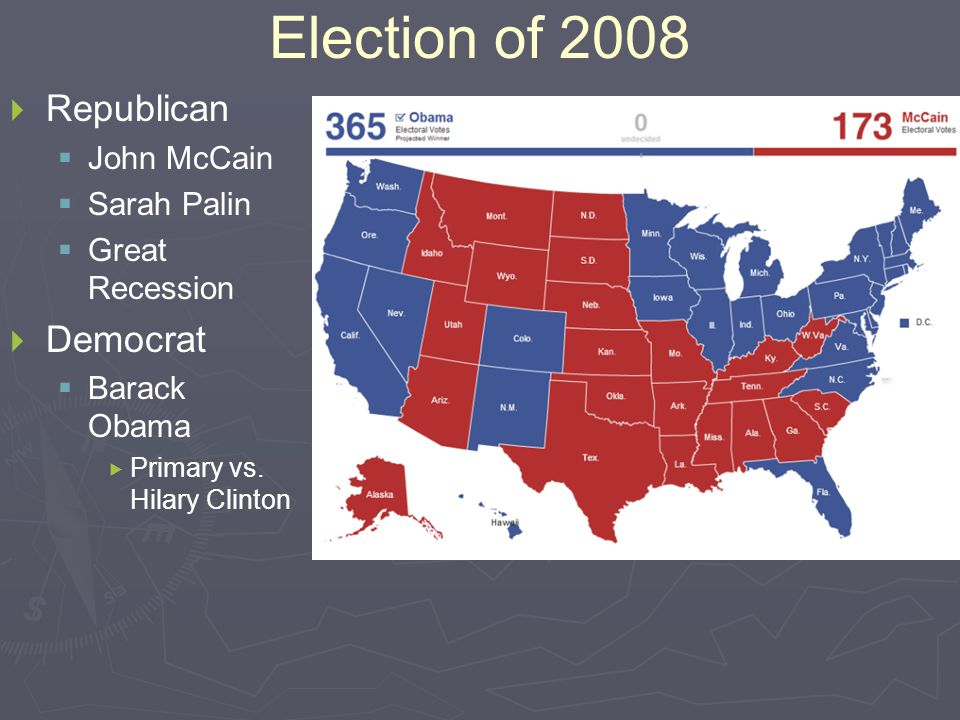 Election of 2008   Republican   John McCain   Sarah Palin   Great Recession   Democrat   Barack Obama   Primary vs.