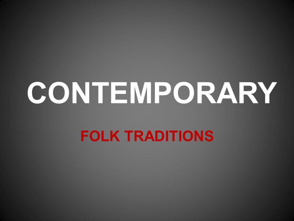 CONTEMPORARY FOLK TRADITIONS