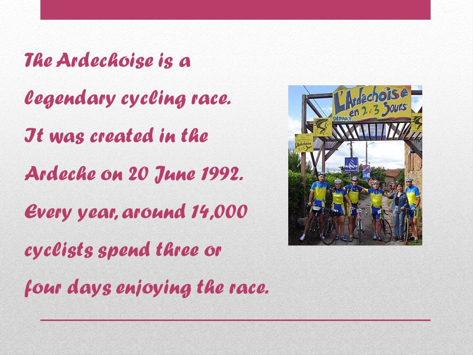 The Ardechoise is a legendary cycling race. It was created in the Ardeche on 20 June 1992.