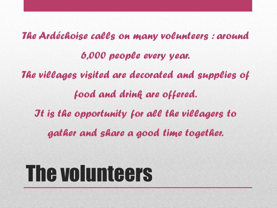 The volunteers The Ardéchoise calls on many volunteers : around 6,000 people every year.