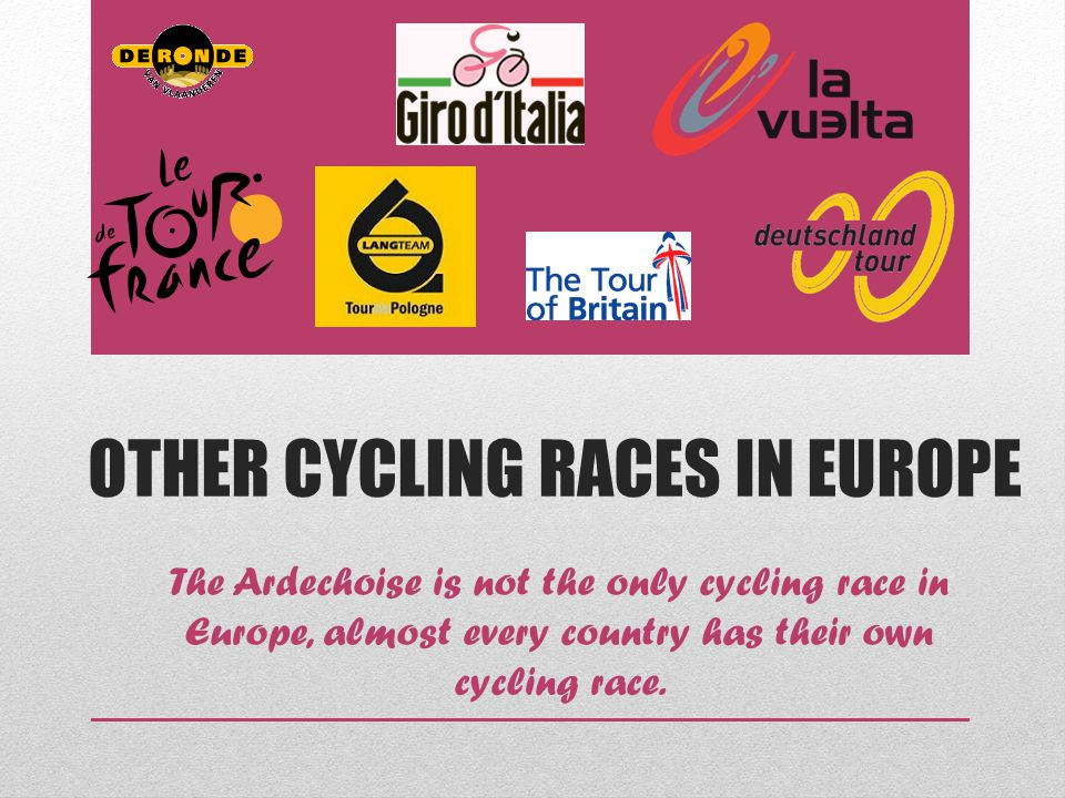 OTHER CYCLING RACES IN EUROPE The Ardechoise is not the only cycling race in Europe, almost every country has their own cycling race.