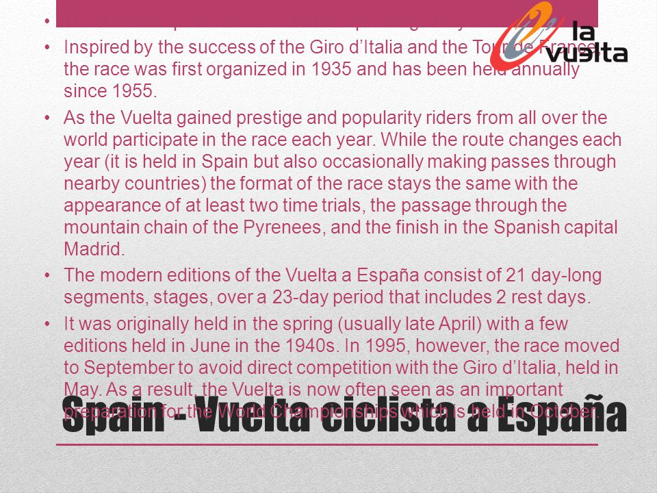 Spain - Vuelta ciclista a España The Tour of Spain is an annual multiple stage bicycle race.