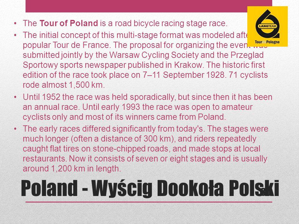 Poland - Wyścig Dookoła Polski The Tour of Poland is a road bicycle racing stage race.