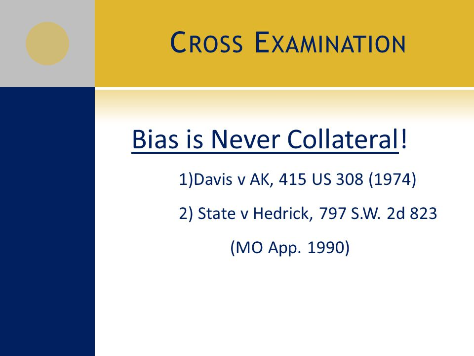 C ROSS E XAMINATION Bias is Never Collateral.
