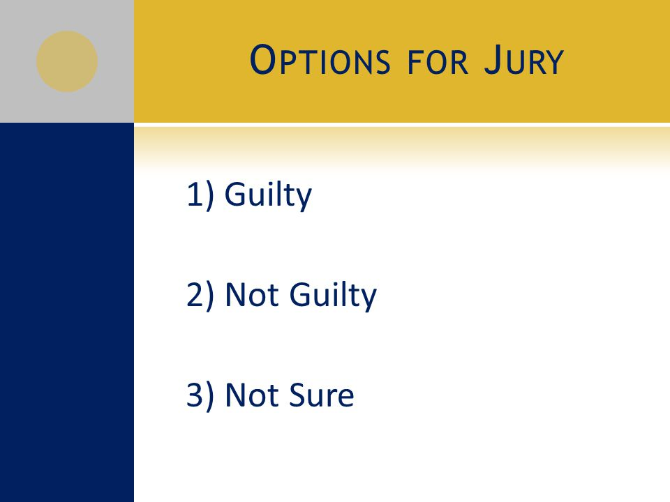 O PTIONS FOR J URY 1) Guilty 2) Not Guilty 3) Not Sure