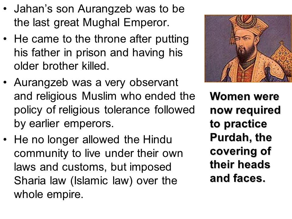 Jahan's son Aurangzeb was to be the last great Mughal Emperor.