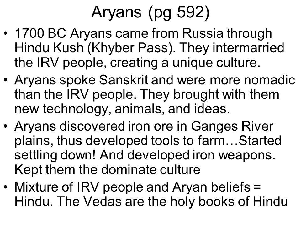 Aryans (pg 592) 1700 BC Aryans came from Russia through Hindu Kush (Khyber Pass).