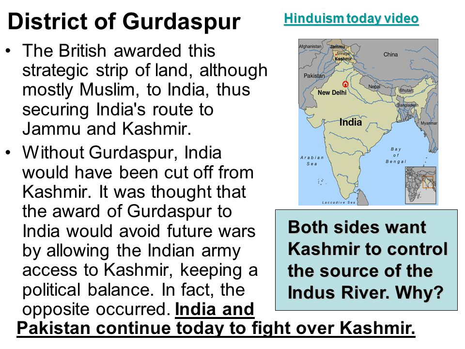 District of Gurdaspur The British awarded this strategic strip of land, although mostly Muslim, to India, thus securing India's route to Jammu and Kas