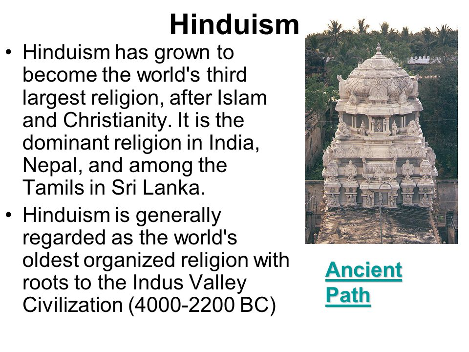 Hinduism Hinduism has grown to become the world s third largest religion, after Islam and Christianity.