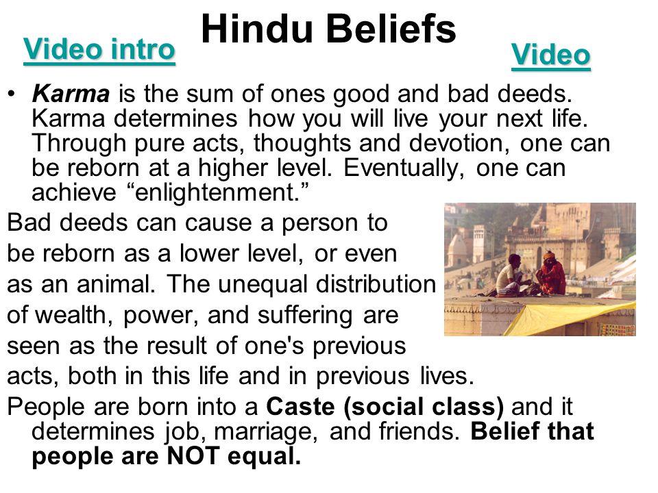 Hindu Beliefs Karma is the sum of ones good and bad deeds.