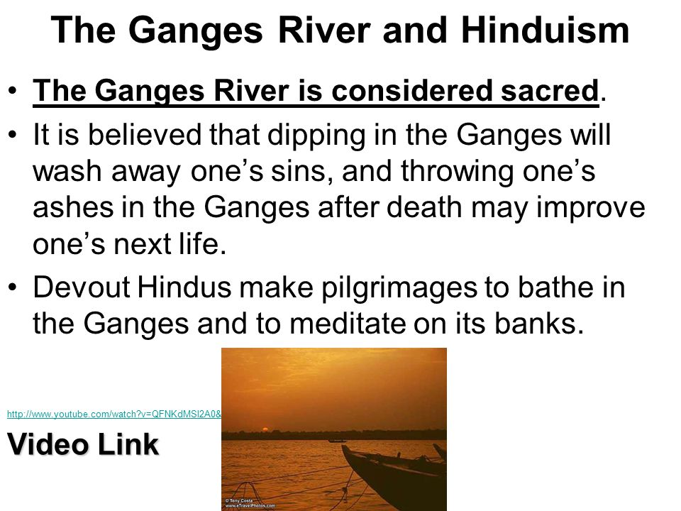The Ganges River and Hinduism The Ganges River is considered sacred.