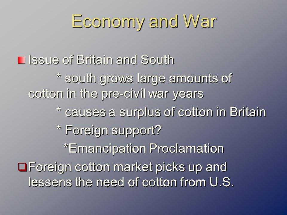 Economy and War Issue of Britain and South * south grows large amounts of cotton in the pre-civil war years * south grows large amounts of cotton in t