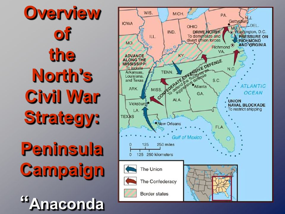 Overview of the North's Civil War Strategy: Peninsula Campaign Anaconda Plan Overview of the North's Civil War Strategy: Peninsula Campaign Anaconda Plan
