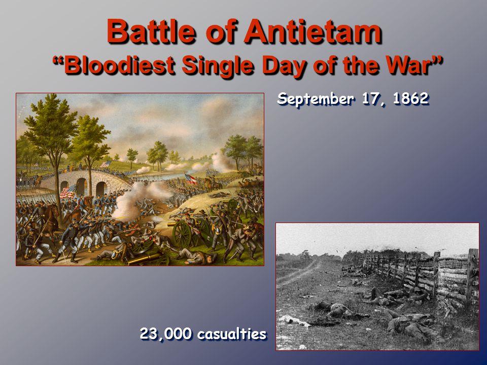Battle of Antietam Bloodiest Single Day of the War 23,000 casualties September 17, 1862