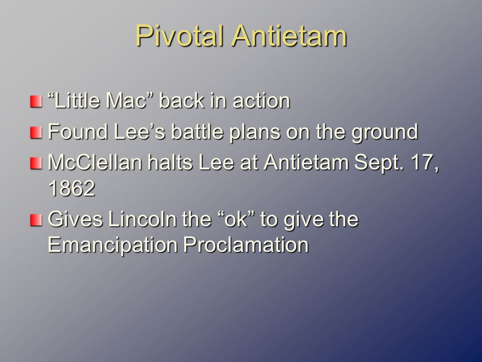 Pivotal Antietam Little Mac back in action Found Lee's battle plans on the ground McClellan halts Lee at Antietam Sept.