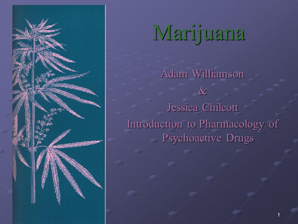 1 Marijuana Adam Williamson & Jessica Chilcott Introduction to Pharmacology of Psychoactive Drugs