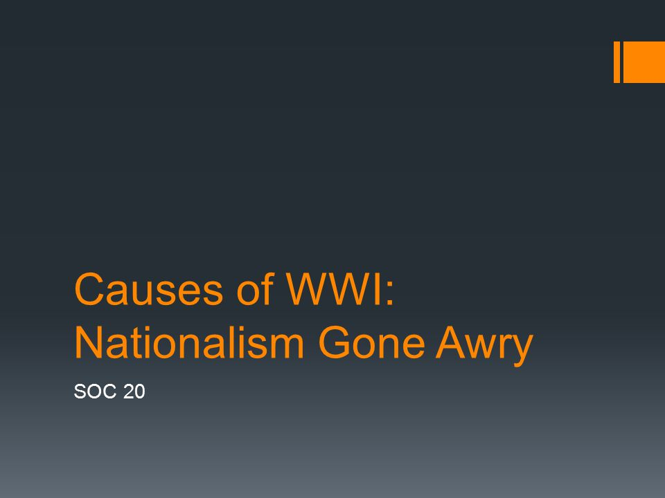 Causes of WWI: Nationalism Gone Awry SOC 20