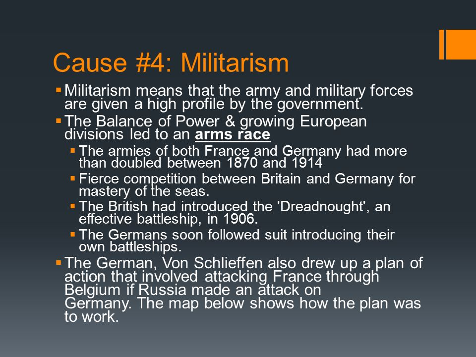 Cause #4: Militarism  Militarism means that the army and military forces are given a high profile by the government.