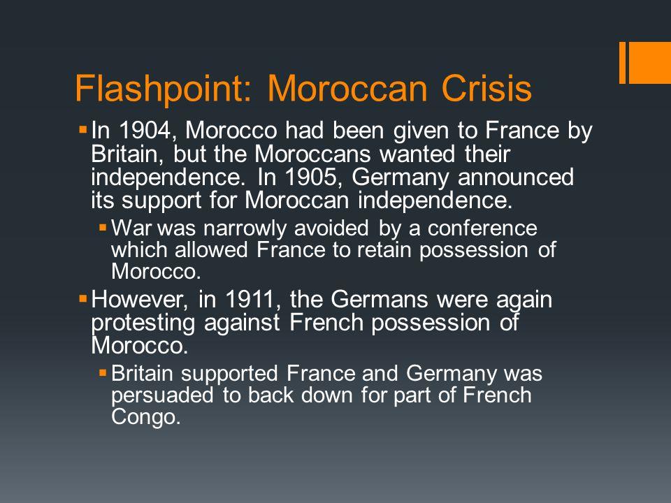 Flashpoint: Moroccan Crisis  In 1904, Morocco had been given to France by Britain, but the Moroccans wanted their independence.