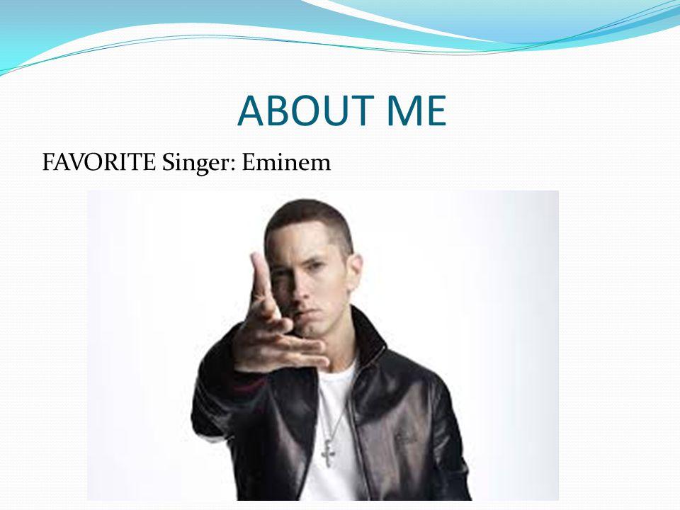 ABOUT ME FAVORITE Singer: Eminem