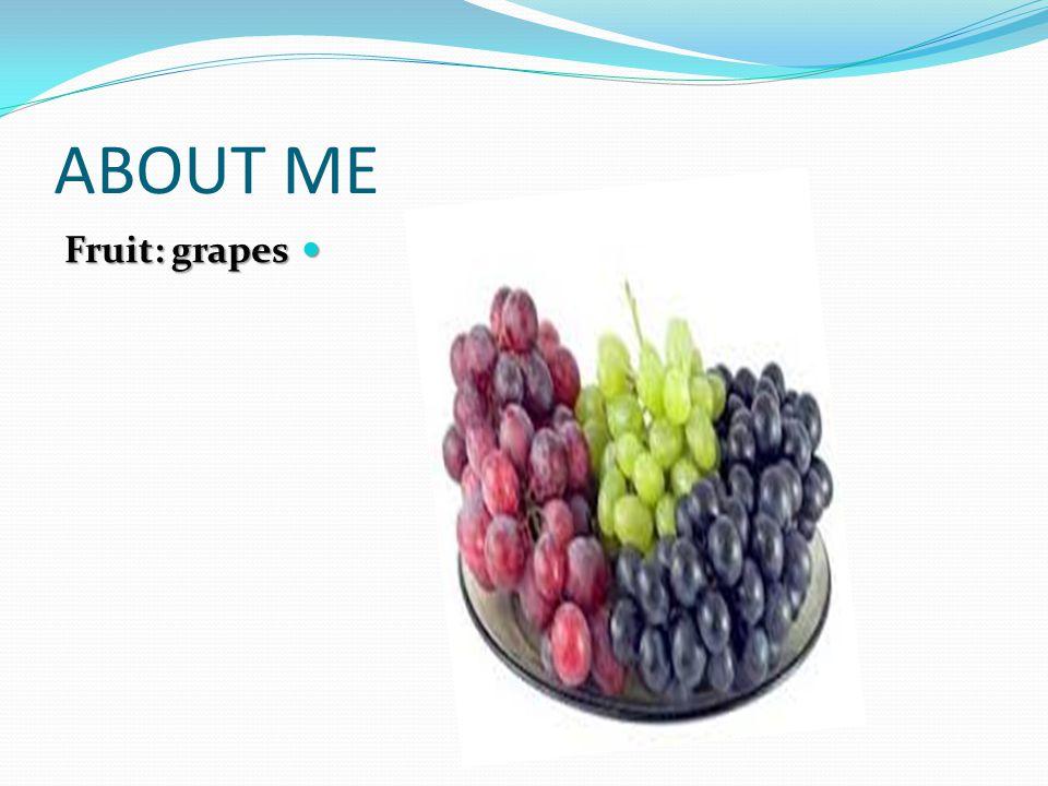 ABOUT ME Fruit: grapes Fruit: grapes