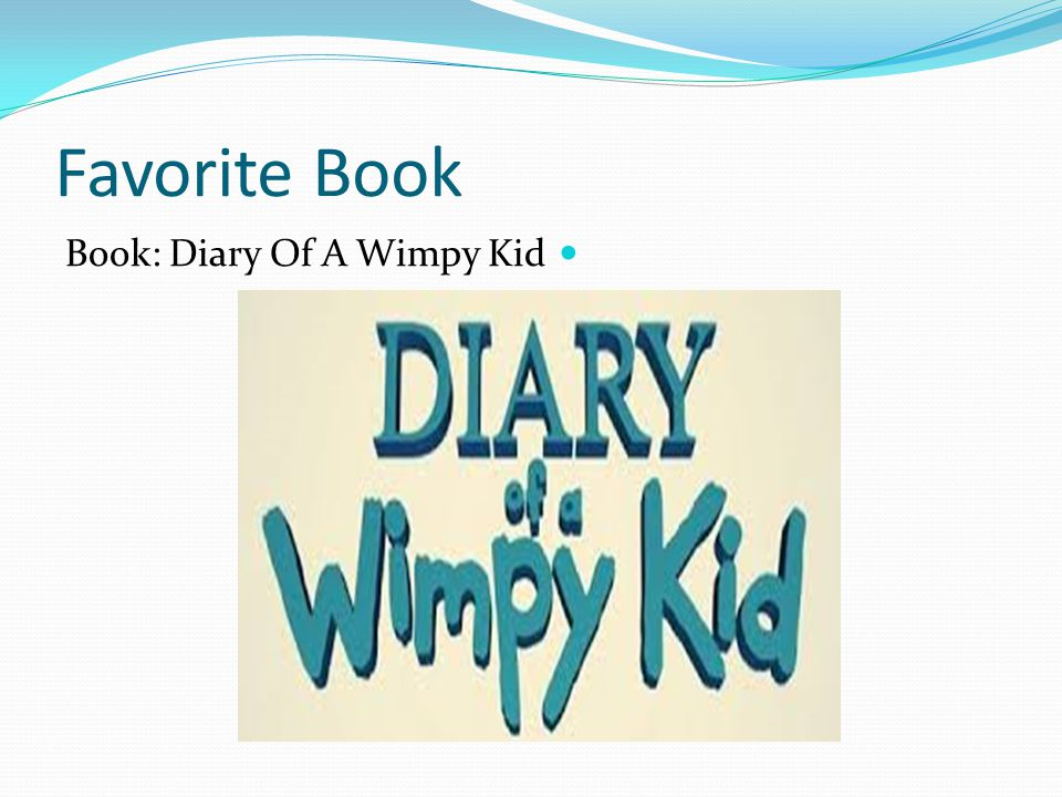 Favorite Book Book: Diary Of A Wimpy Kid