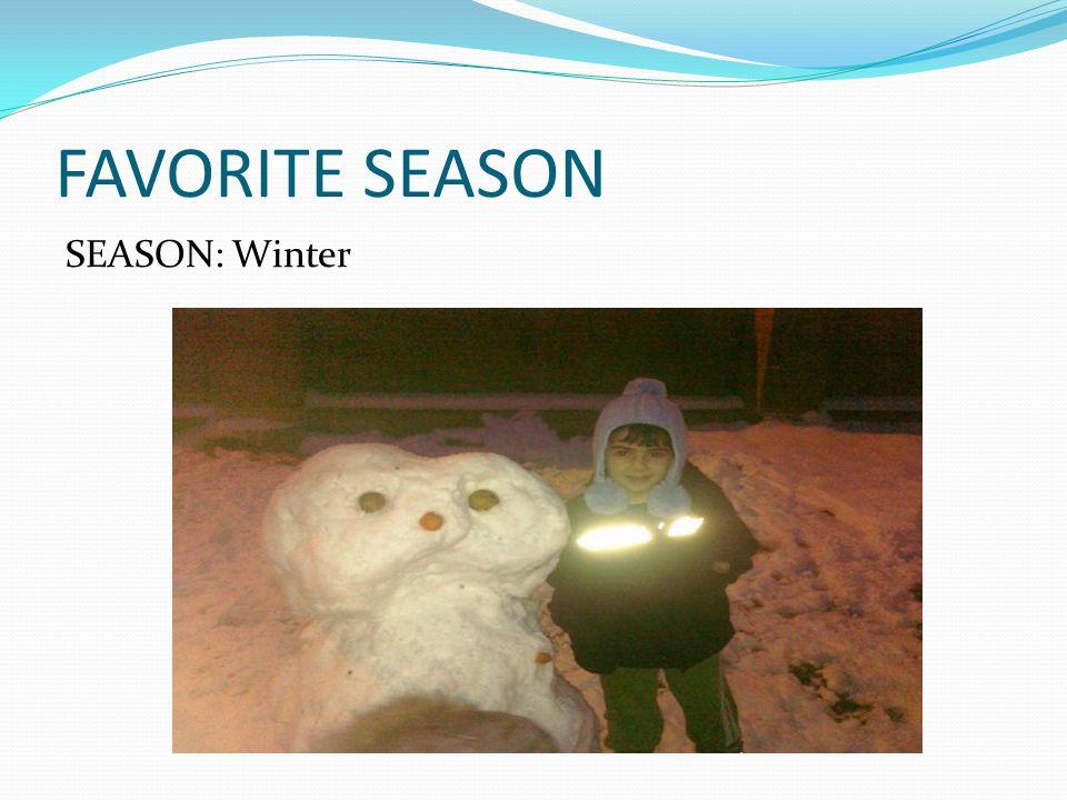 FAVORITE SEASON SEASON: Winter